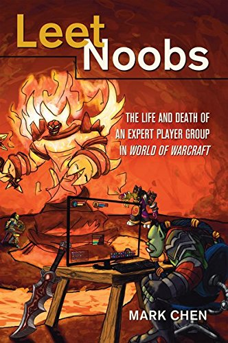 "Leet Noobs: The Life and Death of an Expert Player Group in ""World of Warcraft</I> (New Literacies and Digital Epistemologies)"