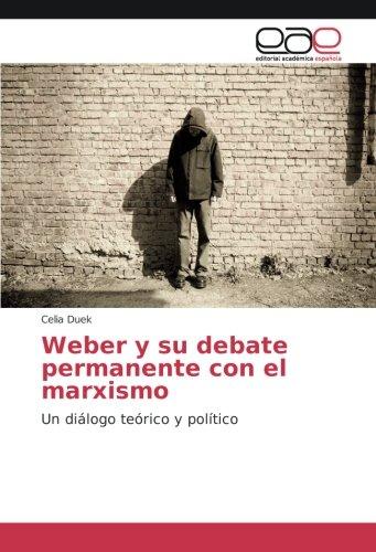 Weber y su debate permanente con el marxismo: Un dialogo teorico y politico (Spanish Edition) [Celia Duek] (Tapa Blanda)