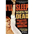 I'll Sleep When I'm Dead: The Life and Times of Warren Zevon (English Edition)