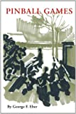 Pinball Games, George F. Eber, 1426924801