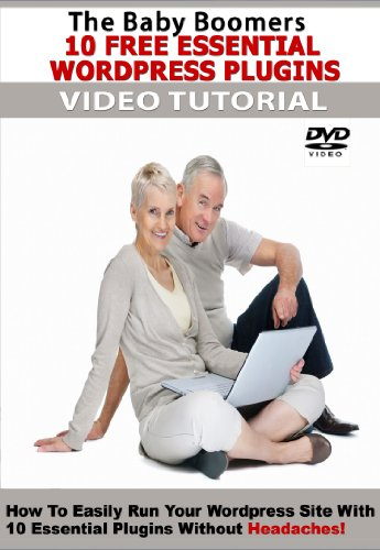 The Baby Boomers 10 Free Essential Wordpress Plugins DVD Video Tutorial