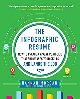 The Infographic Resume: How to Create a Visual Portfolio that Showcases Your Skills and Lands the Job by [Morgan, Hannah]