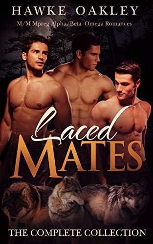 Laced Mates: The Complete Collection (M/M Mpreg Alpha/Beta Omega Romances)