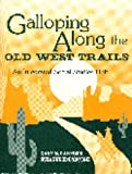 Galloping along the Old West Trails, Gary M. Garfield and Suzanne McDonough, 1563084759