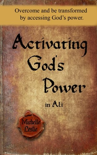 Download Activating God's Power in Ali: Overcome and be transformed by accessing God's power PDF