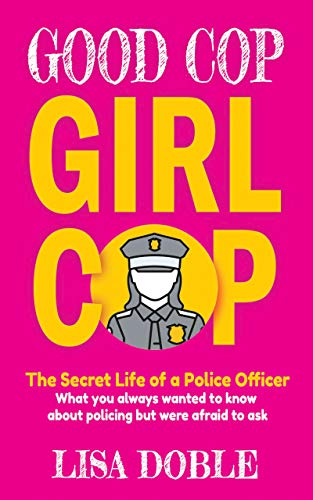 Good Cop Girl Cop: The Secret Life of a Police Officer: What you always wanted to know about policing but were afraid to ask (Good Reasons To Go To Law School)