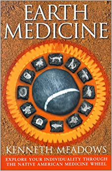 Earth Medicine: Explore Your Individuality Through the Native American Medicine Wheel
