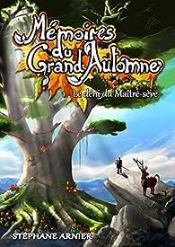 Mémoires du Grand Automne, tome 1 : Le déni du Maître-sève par Stéphane Arnier