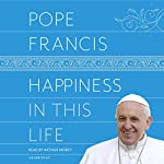 Happiness in This Life: A Passionate Meditation on Earthly Existence | Pope Francis,Oonagh Stransky - translator