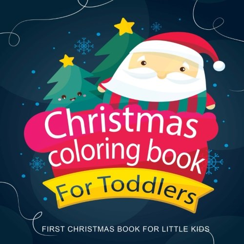 - Christmas Coloring Books For Toddlers : First Coloring Book For Little Kids:  Preschool Pre-K, Kindgerten, Age 1-3 Coloring Pages, One Image Per Page,  Books For Toddlers And Kids) (Volume 1): Kids,