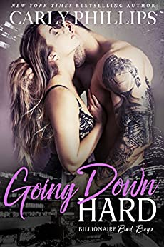 Going Down Hard (Billionaire Bad Boys Book 3) by [Phillips, Carly]
