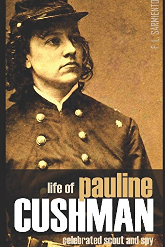 Life of Pauline Cushman: The Celebrated Union Spy & Scout