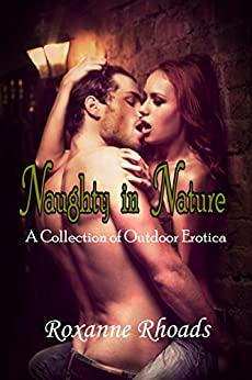 Naughty in Nature: A Collection of Outdoor Erotica by [Rhoads, Roxanne]
