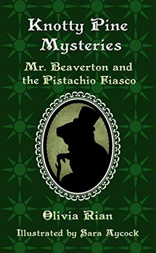 Knotty Pine Mysteries: Mr. Beaverton and the Pistachio Fiasco (Volume 1) (A detective series for children ages 9 12) 1 Pistachio