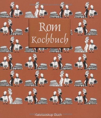 Das Rom-Kochbuch: Über 60 landestypische Rezepte aus Rom und Latium