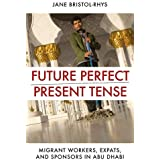 Future Perfect/Present Tense: Migrant Workers, Expats, and Sponsors in Abu Dhabi