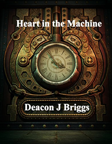 Heart in the Machine: The Immortal - Deacons Heart