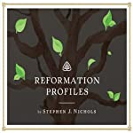 Reformation Profiles | Stephen Nichols