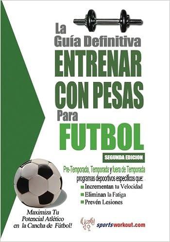 La guía definitiva - Entrenar con pesas para fútbol: Rob Price: 9781619842465: Amazon.com: Books