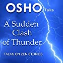 A Sudden Clash of Thunder: Talks on Zen Stories Speech by  Osho Narrated by  Osho