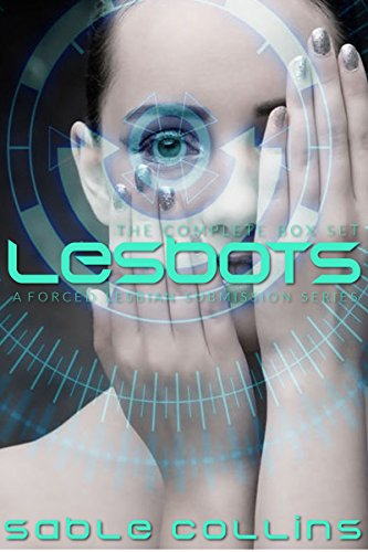 Lesbots: The Complete Box Set (A Forced Lesbian Submission (Boxed Costume Set)