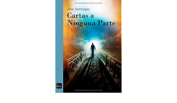 Cartas a Ninguna Parte (Spanish Edition): Ane Santiago ...