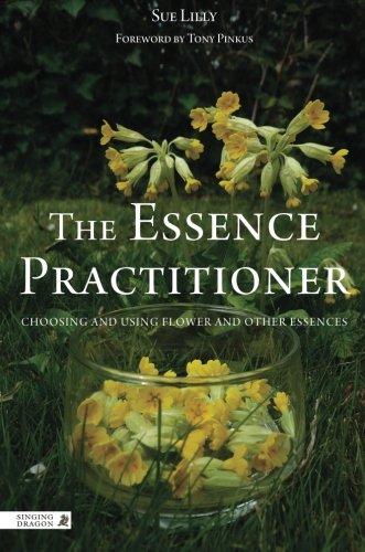 (The Essence Practitioner: Choosing and using flower and other essences)