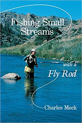 Fishing Small Streams with a Fly-Rod by Charles R. Meck (1991-06-17)