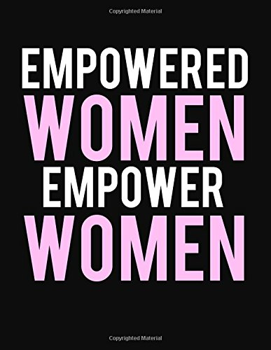 Empowered Women Empower Women: Journal, Diary & Notebook For the Everyday Girl Boss With 110 College Ruled Pages (Boss Lady Gifts)