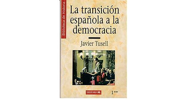 LA TRANSICION ESPAÑOLA A LA DEMOCRACIA: Amazon.es: TUSELL, JAVIER ...