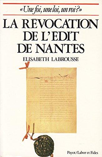 Essai sur la Révocation de l'édit de Nantes : Une foi, une loi, un roi ?