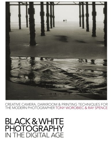 Black & White Photography in a Digital Age: Creative Camera, Darkroom and Printing Techniques for the Modern Photogr