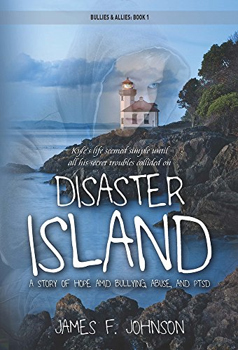 Disaster Island: A Story of Hope Amid Bullying, Abuse, and PTSD (Bullies & Allies Book 1)