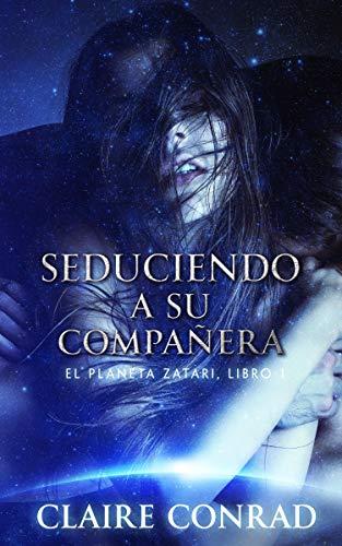 Seduciendo A Su Compañera (Compañeros de Zatari nº 1) (Spanish Edition)