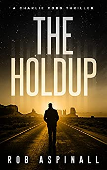 The Holdup: (Charlie Cobb #3: Crime & Action Thriller Series) by [Aspinall, Rob]