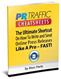 PR Traffic Cheatsheets: The Ultimate Shortcut On How To Write and Send Online Press Releases Like A Pro – FAST!