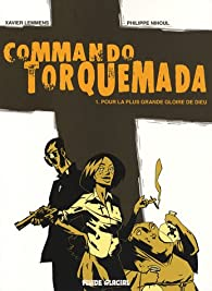 Commando Torquemada, Tome 1 : Pour la plus grande gloire de Dieu par Xavier Lemmens