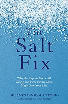 The Salt Fix: Why the Experts Got it All Wrong and How Eating More Might Save Your Life (English Edition) por [DiNicolantonio, James]