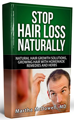Stop Hair Loss Naturally - NATURAL HAIR GROWTH AND SOLUTIONS TO HAIR LOSS AIDED BY HOMEMADE REMEDIES AND HERBS: Hair Loss Women, Hair Loss Solutions, Natural ... Hair Loss, Hair Loss Cure, Hair Loss Books)