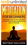 Meditation: Meditation for Beginners: How to Meditate to Relieve Stress, Anxiety & Depression & Live Peacefully *FREE BONUS 'Letting Go' Included! (Buddhism, ... Personal Growth, Spirituality, Yoga)
