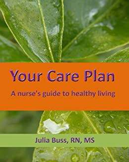 Your Care Plan, a nurse's guide to healthy living by [Buss, Julia]