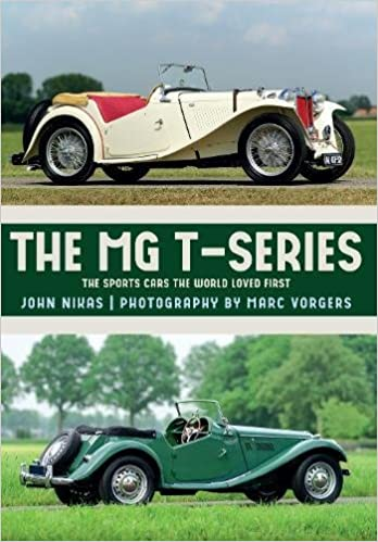 The MG T Series: The Sports Cars The World Loved First: John Nikas:  9781445673486: Amazon.com: Books