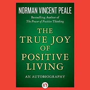 The True Joy of Positive Living Audiobook