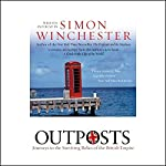 Outposts: Journeys to the Surviving Relics of the British Empire | Simon Winchester
