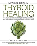 img - for Medical Medium Thyroid Healing: The Truth behind Hashimoto's, Graves', Insomnia, Hypothyroidism, Thyroid Nodules & Epstein-Barr book / textbook / text book