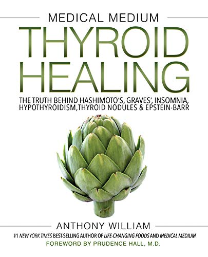Medical Medium Thyroid Healing: The Truth behind Hashimoto's, Graves', Insomnia, Hypothyroidism, Thy