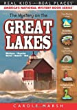 The Mystery on the Great Lakes: Michigan,Superior, Huron, Ontario, Erie (Real Kids, Real Places) (Real Kids! Real Places! (Paperback))