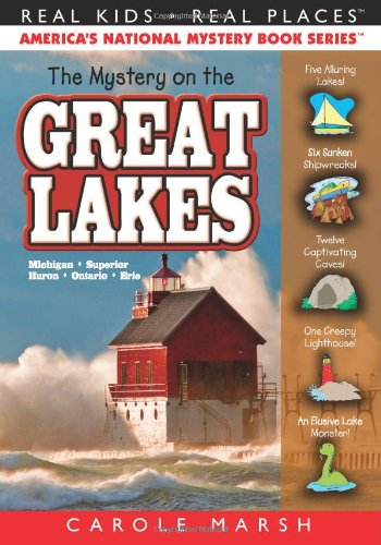 The Mystery On The Great Lakes: Michigan • Superior • Huron • Ontario • Erie (30) (Real Kids Real Places)