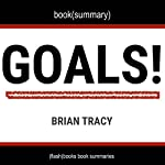 Summary and Analysis of Goals! by Brian Tracy: How to Get Everything You Want - Faster Than You Ever Thought Possible |  Flash Books