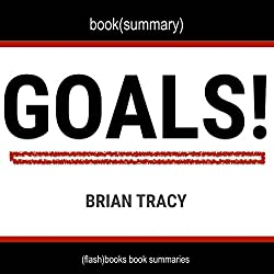 Summary and Analysis of Goals! by Brian Tracy: How to Get Everything You Want - Faster Than You Ever Thought Possible